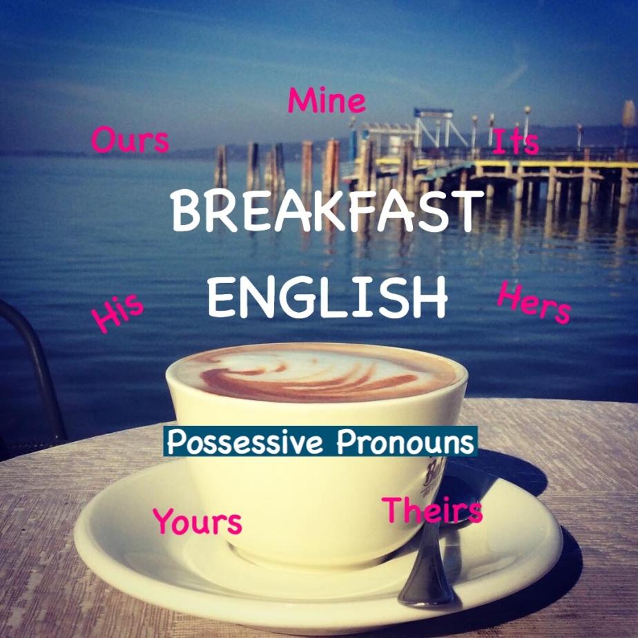 Possessive Pronouns. BREAKFASTENGLISH