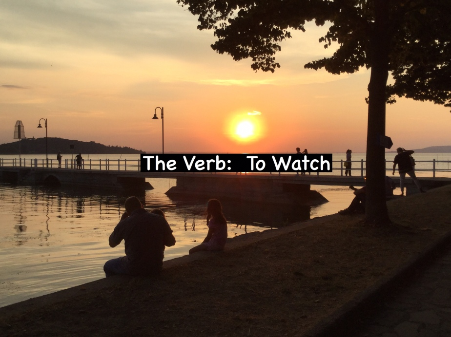The Verb: to watch,